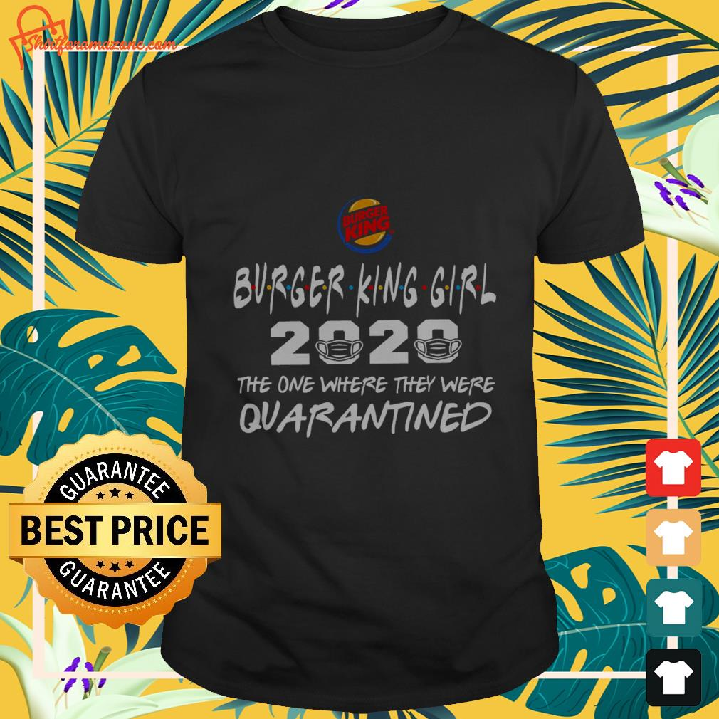 burger king girl 2020 the one where they were quarantined T shirt