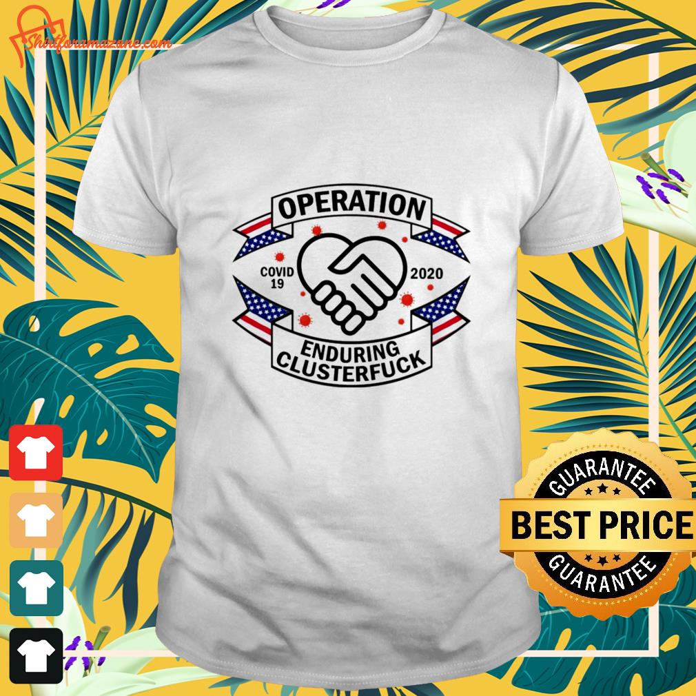 caregiver operation covid 19 2020 enduring clusterfuck T shirt