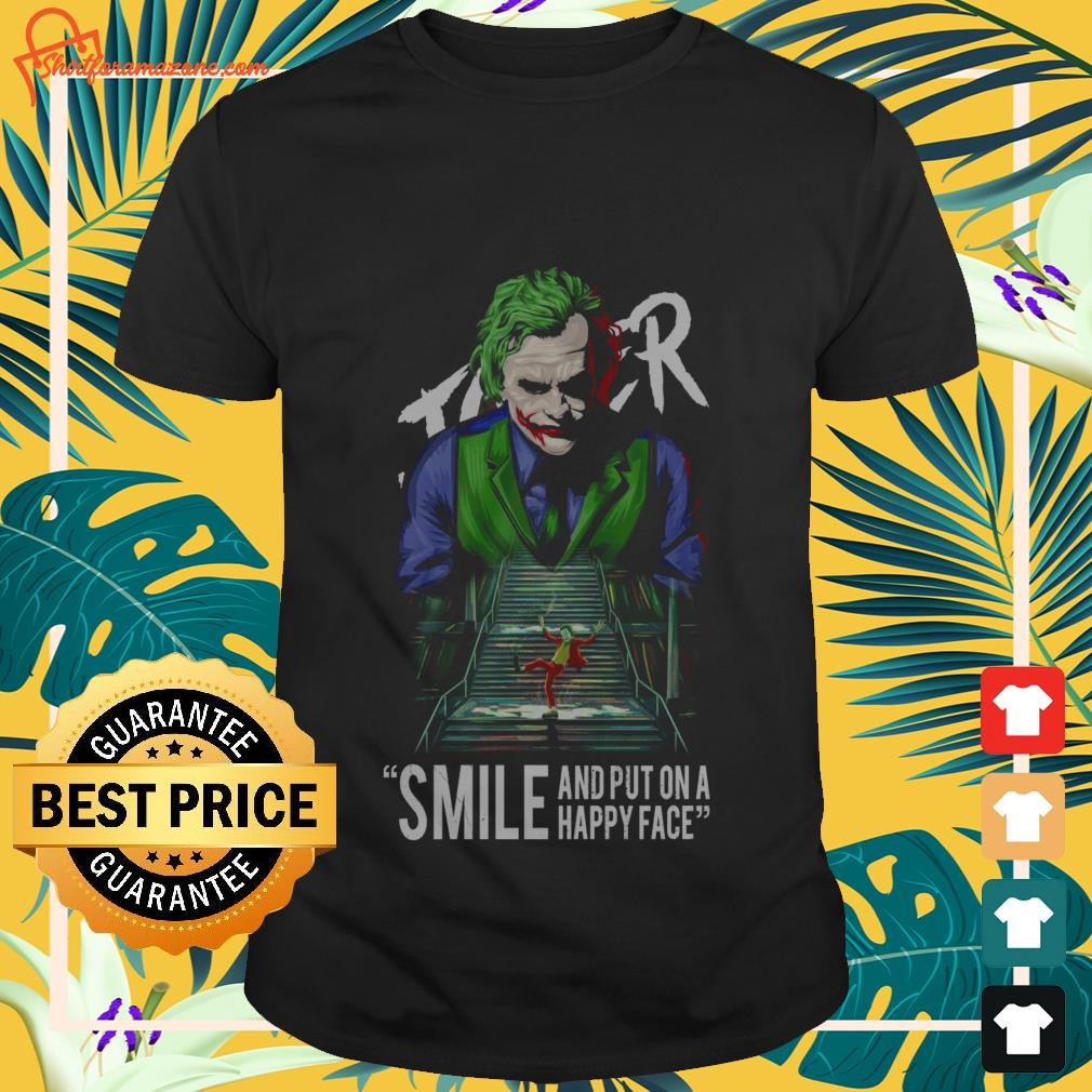 joker smile and put on a happy face T shirt
