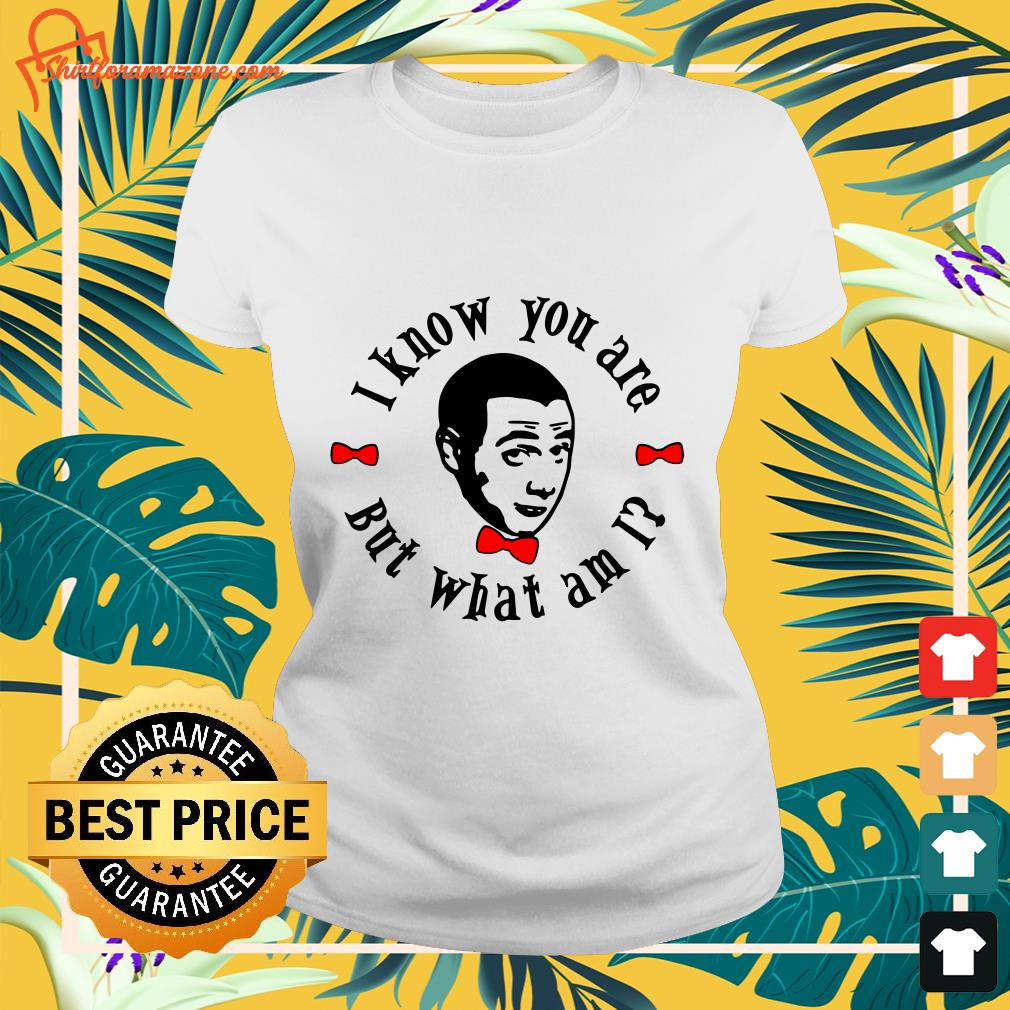 pee wee herman i know you are but what am i Ladies tee