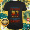 Any man can be a father daddy shirt