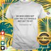 He who does not lick the clit should not get to hit shirt