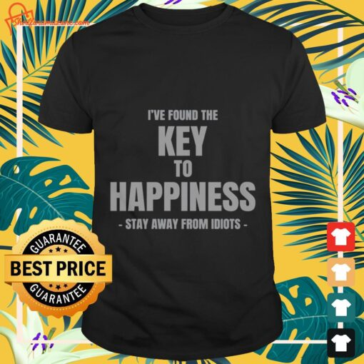 I've found the key to happiness shirt