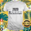 2020 horrible would not recommend shirt