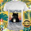 Cat That's what I do I drink coffee I hate people and I know things vintage shirt