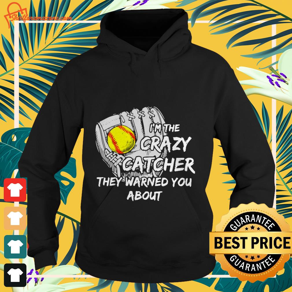 I'm the crazy catcher they warned you about Hoodie