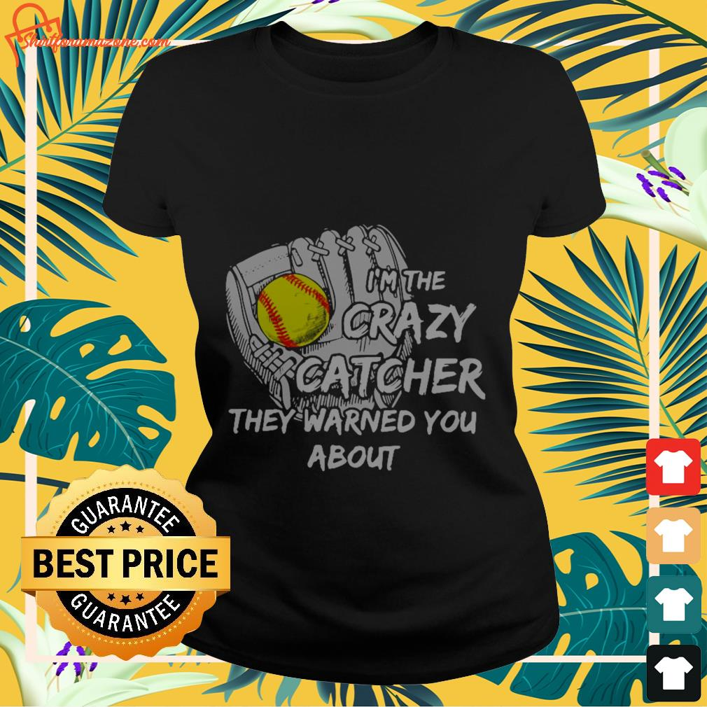 I'm the crazy catcher they warned you about Ladies-tee