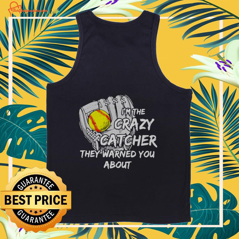I'm the crazy catcher they warned you about Tank-top