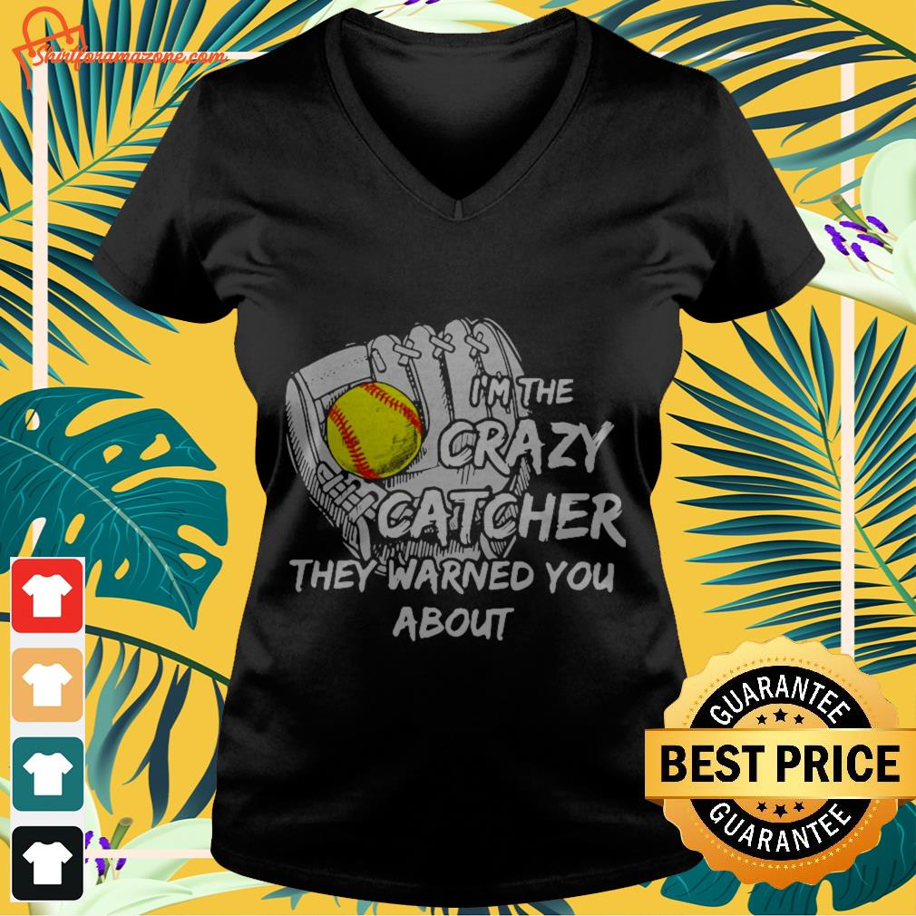 I'm the crazy catcher they warned you about v-neck-tee-shirt