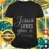 Jesus loves you and I'm trying shirt
