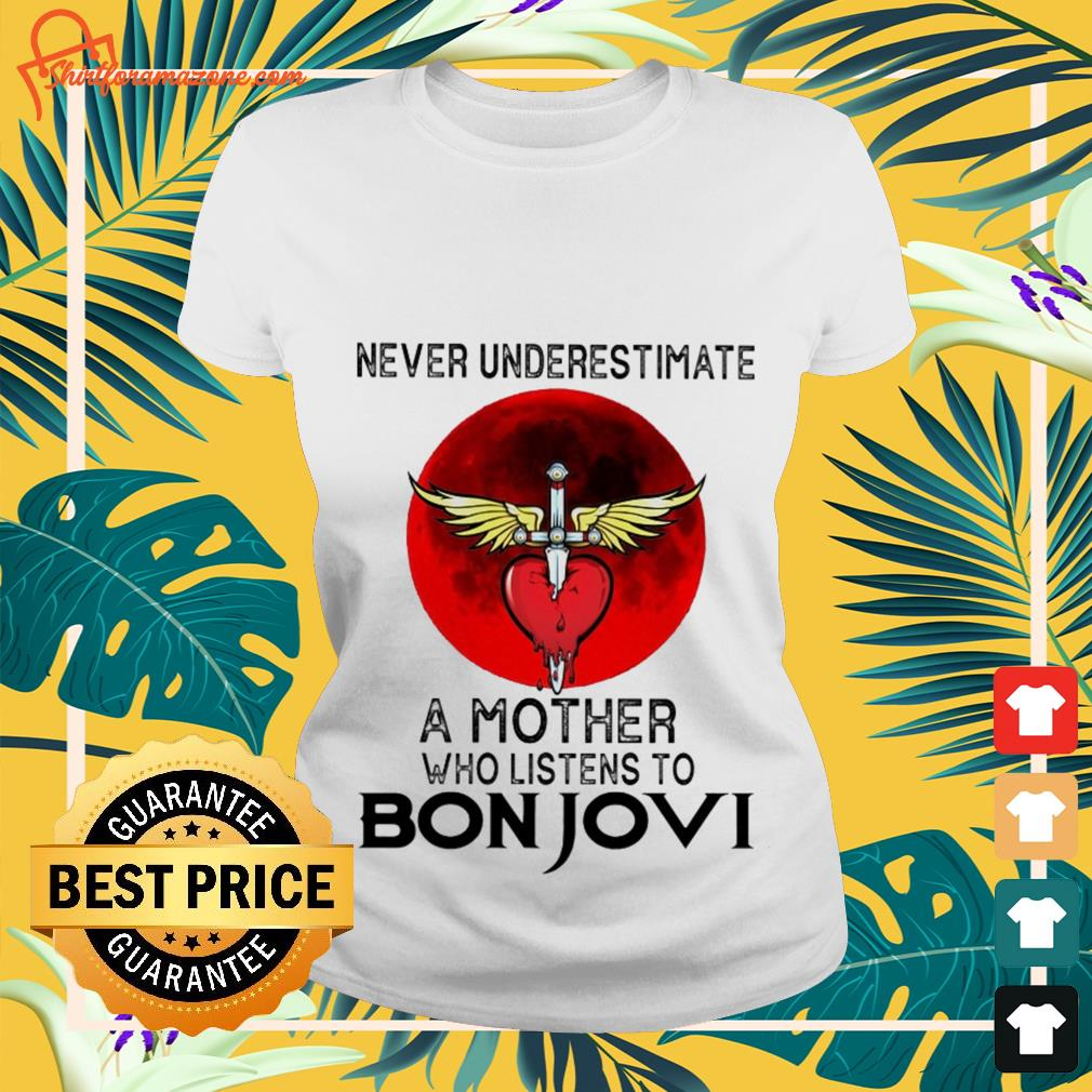 Never underestimate a mother who listens to Bon Jovi ladies-tee