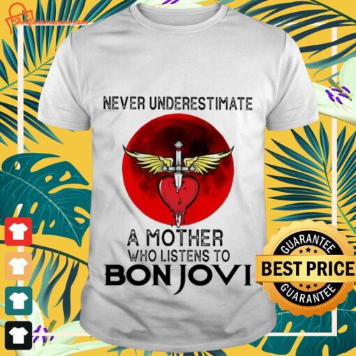 Never underestimate a mother who listens to Bon Jovi shirt