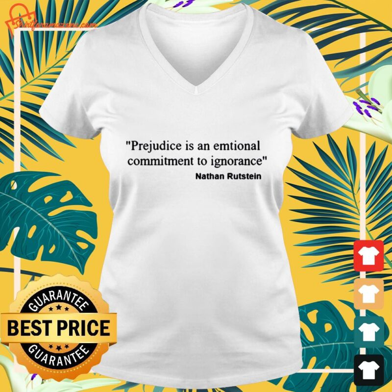 Prejudice is an emotional commitment to ignorance v-neck-tee-shirt