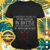 Viking if she is not willing to stand with me in battle she is not worthy to lie shirt