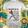 Baseball God grant me the serenity to accept the things I cannot change courage shirt