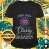 Chicago Cubs lady sassy classy and a tad badassy shirt