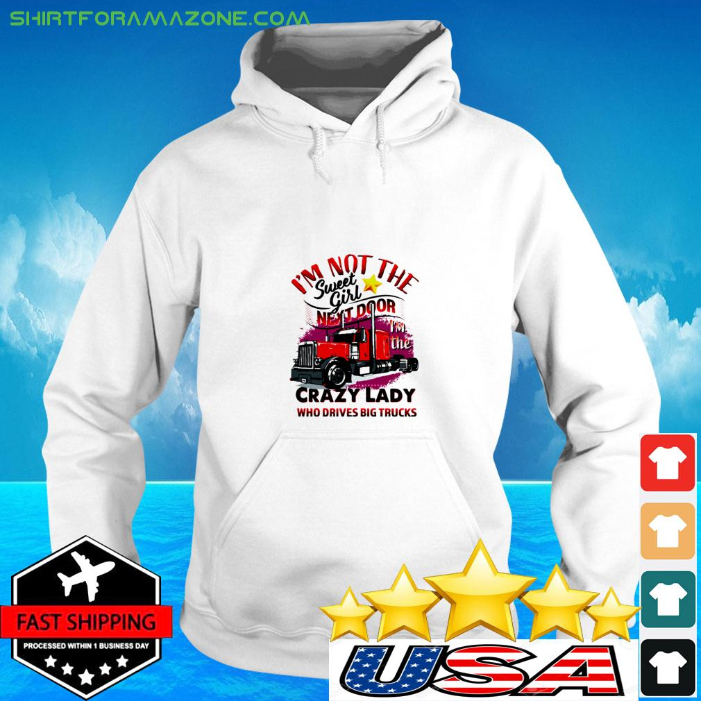 I'm not the sweet girl next door crazy lady who drives big trucks hoodie