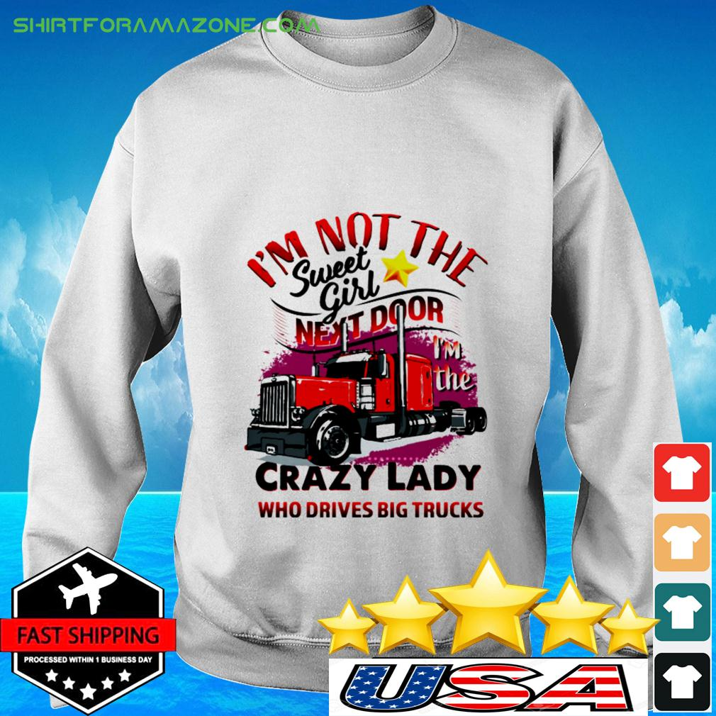 I'm not the sweet girl next door crazy lady who drives big trucks sweater