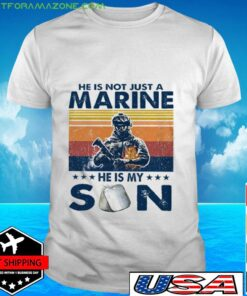 Veteran He is not just a marine he is my son vintage t-shirt
