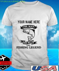 You name here the man the myth the fishing legend t-shirt