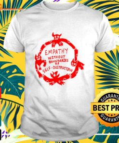 Empathy without boundaries is self destruction t-shirt