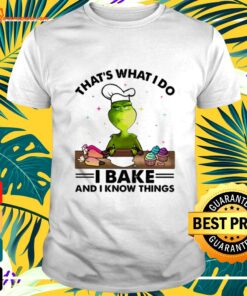 Grinch that's what I do I bake and I know things t-shirt