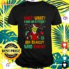 Grinch wait what I have an attitude no really who knew Christmas t-shirt