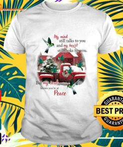 Hummingbird my mind still talks to you and my heart still looks for you but my soul knows you're at peace Christmas t-shirt