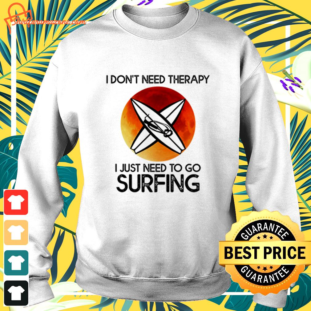 I don't need therapy I just need to go surfing  sweater