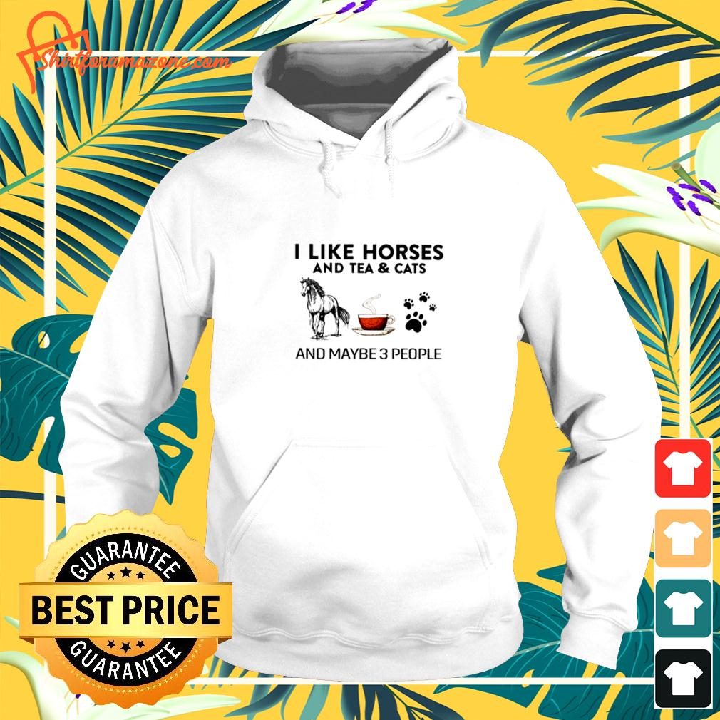 I like horses and tea and cats and maybe 3 people hoodie