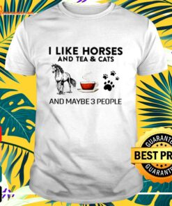 I like horses and tea and cats and maybe 3 people t-shirt