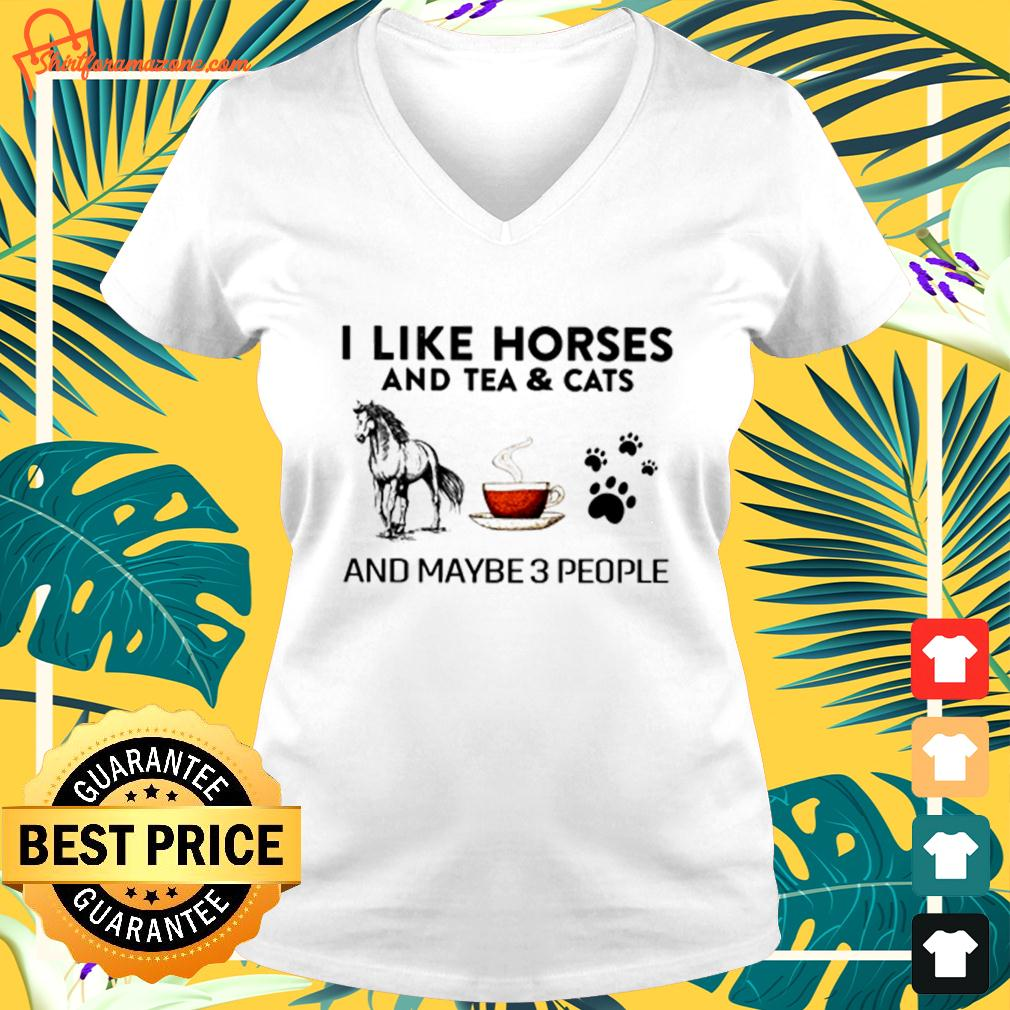 I like horses and tea and cats and maybe 3 people v-neck t-shirt