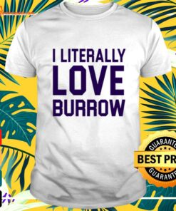 I literally love burrow t-shirt