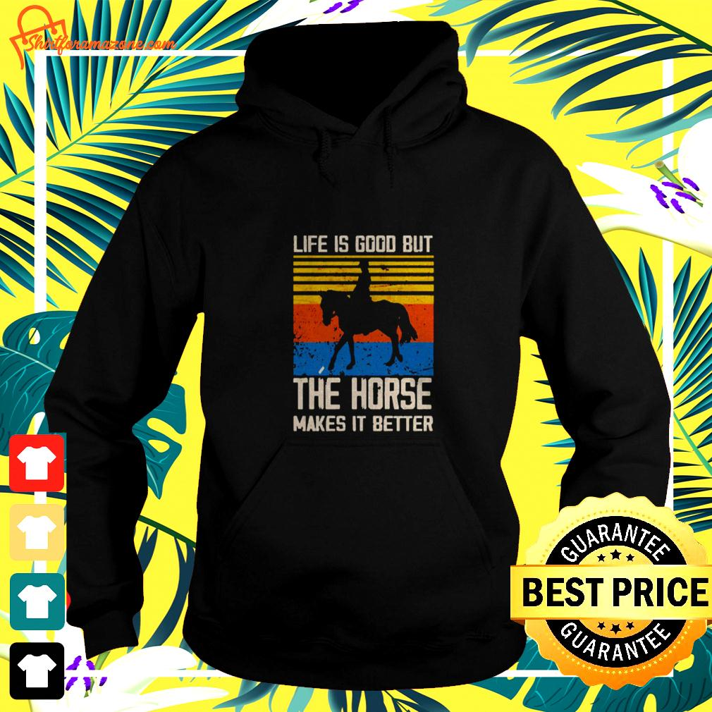 Life is good but the horse makes it better vintage hoodie