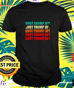 Shut Trump up vote him out vintage will you shut up man t-shirt