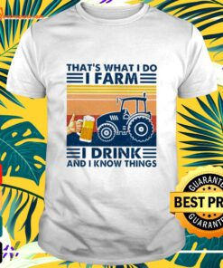 That's what I do I farm I drink and I know things vintage t-shirt