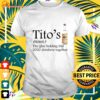 Tito's the glue holding this 2020 shitshow together t-shirt