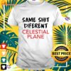 Same shit diferent celestial plane t-shirt