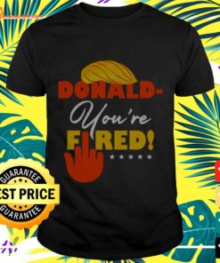 Trump you're fired t-shirt