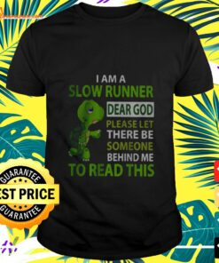 Turtle I Am A Slow Runner Dear God Please Let There Be Someone Behind Me To Read This t-shirt