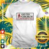 Go to Church or the Devil will get you t-shirt