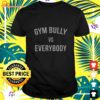 Gym Bully Vs everybody t-shirt