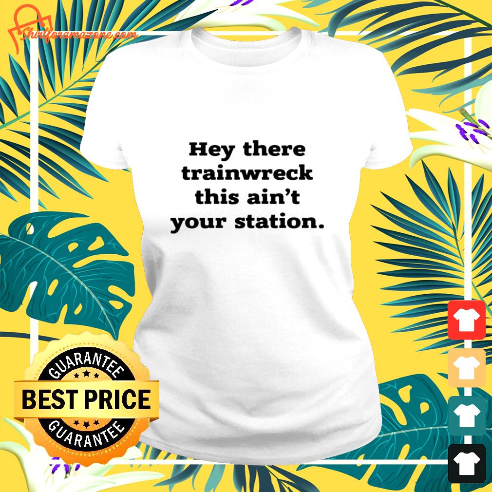 Hey there trainwreck this ain't your station ladies-tee