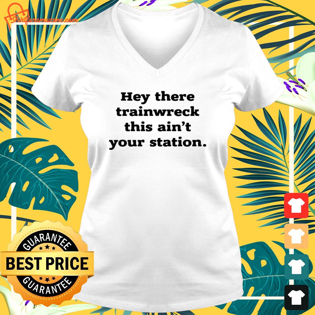 Hey there trainwreck this ain't your station v-neck t-shirt