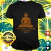 Try not to be a cutnt buddha Yoga t-shirt