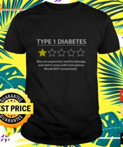 Type 1 diabetes way too expensive hard to manage and didn't come with instructions would not recommend t-shirt