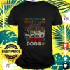 You know what I like about people their dogs t-shirt