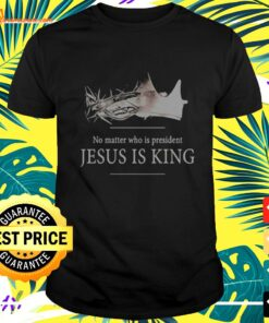No matter who is president jesus is king 2021 t-shirt