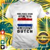Some people spend their whole lives trying to be awesome others are born dutch t-shirt