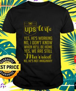 UPS wife yes he is working no I don't know when he'll be home t-shirt